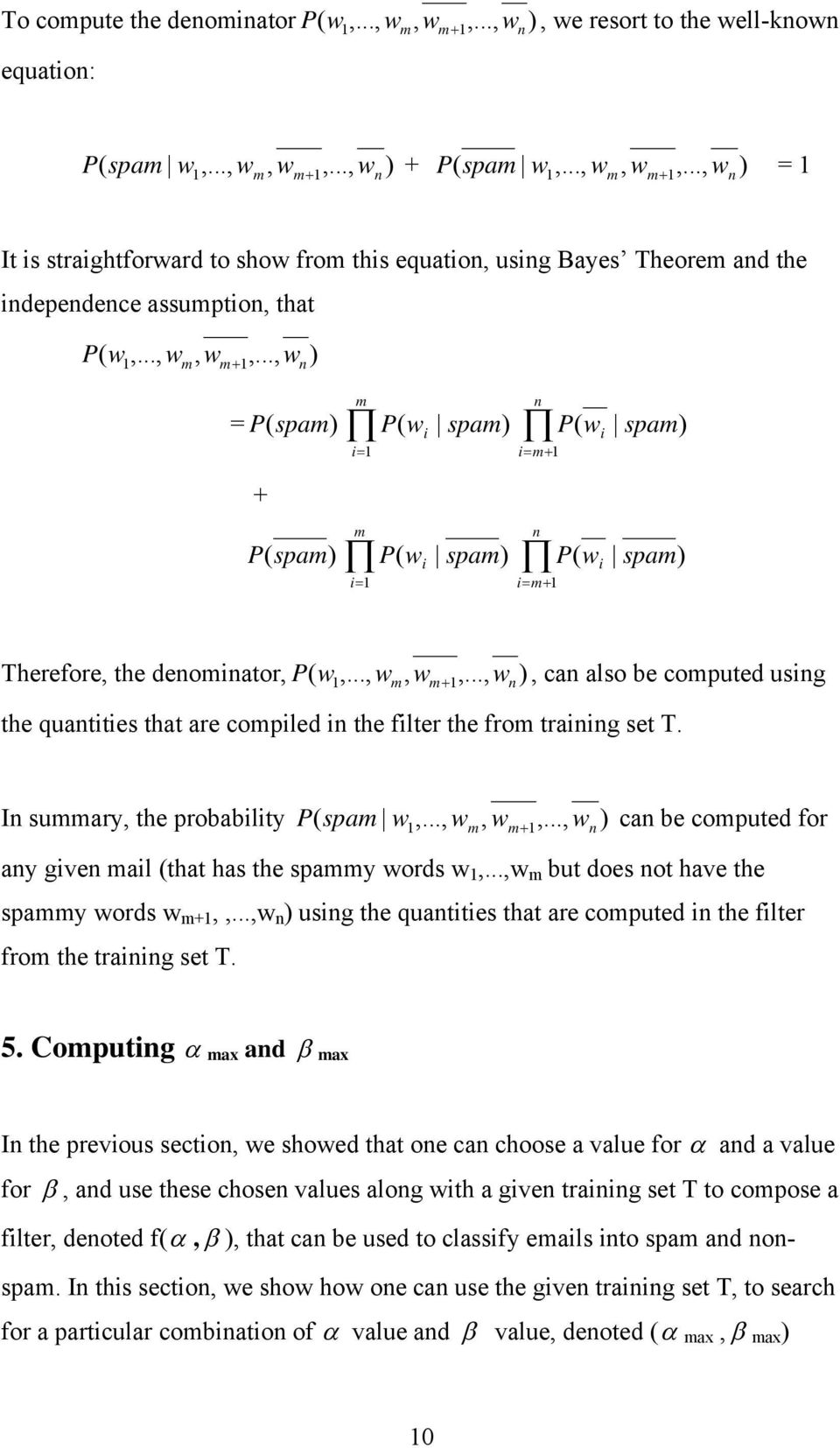 .., w ), can also be computed using ( 1 m m 1 n the quantities that are compiled in the filter the from training set T. In summary, the probability P spam w,..., w, w,.