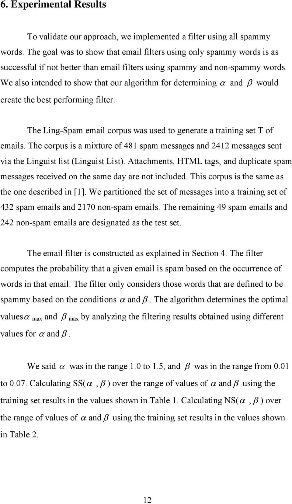 We also intended to show that our algorithm for determining and would create the best performing filter. The Ling-Spam email corpus was used to generate a training set T of emails.