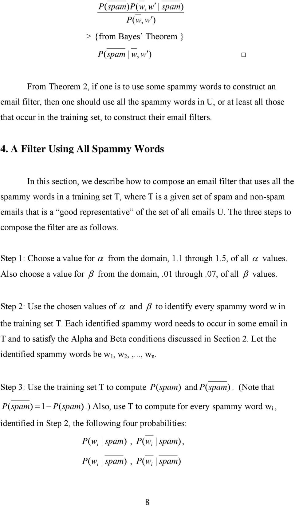 A Filter Using All Spammy Words In this section, we describe how to compose an email filter that uses all the spammy words in a training set T, where T is a given set of spam and non-spam emails that