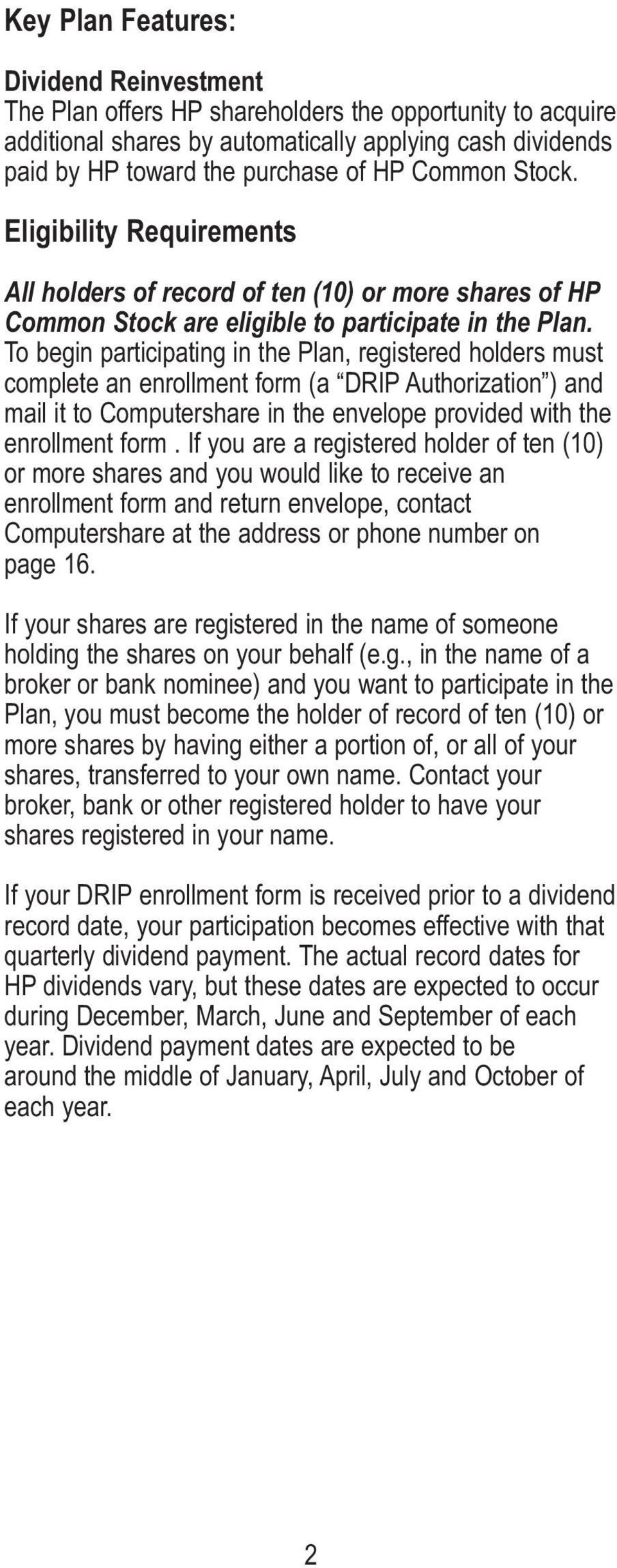 To begin participating in the Plan, registered holders must complete an enrollment form (a DRIP Authorization ) and mail it to Computershare in the envelope provided with the enrollment form.