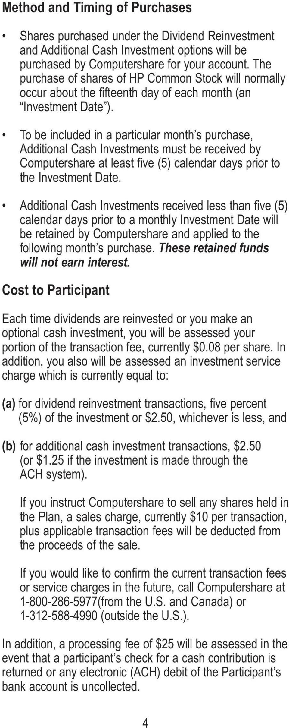To be included in a particular month s purchase, Additional Cash Investments must be received by Computershare at least five (5) calendar days prior to the Investment Date.