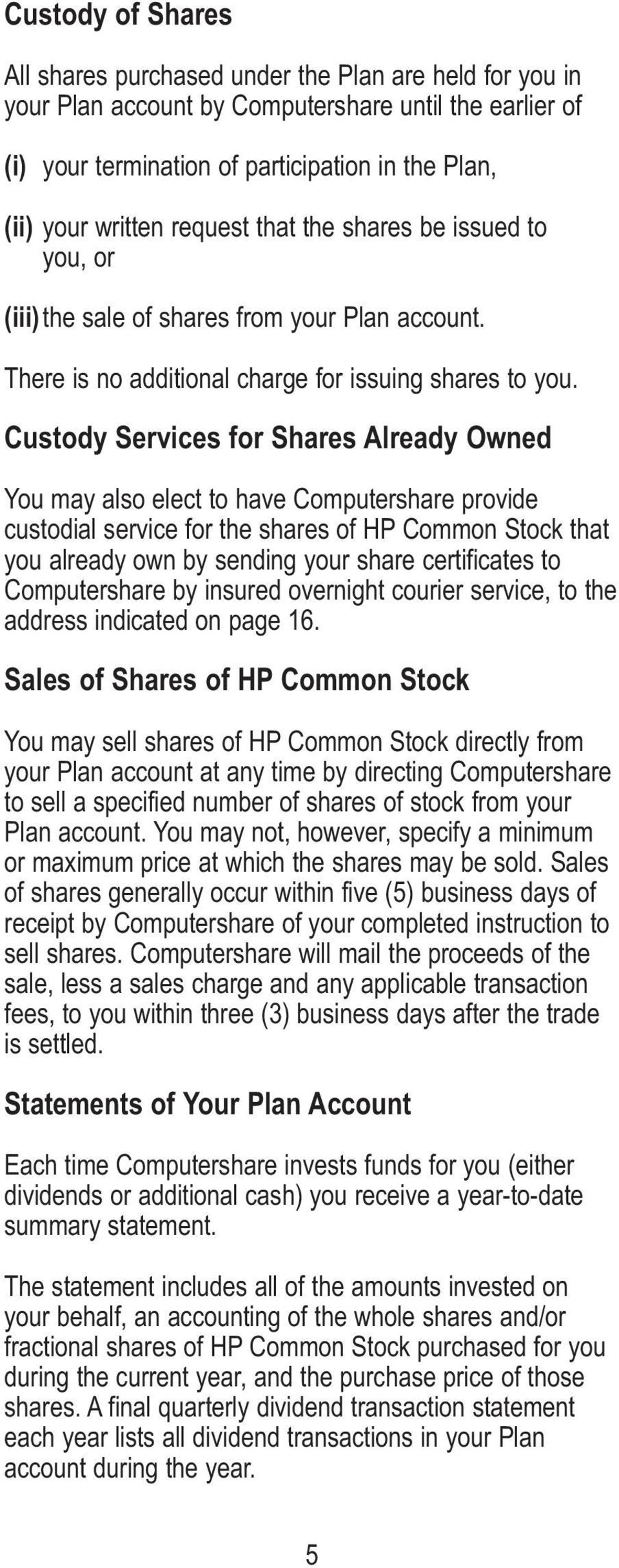 Custody Services for Shares Already Owned You may also elect to have Computershare provide custodial service for the shares of HP Common Stock that you already own by sending your share certificates
