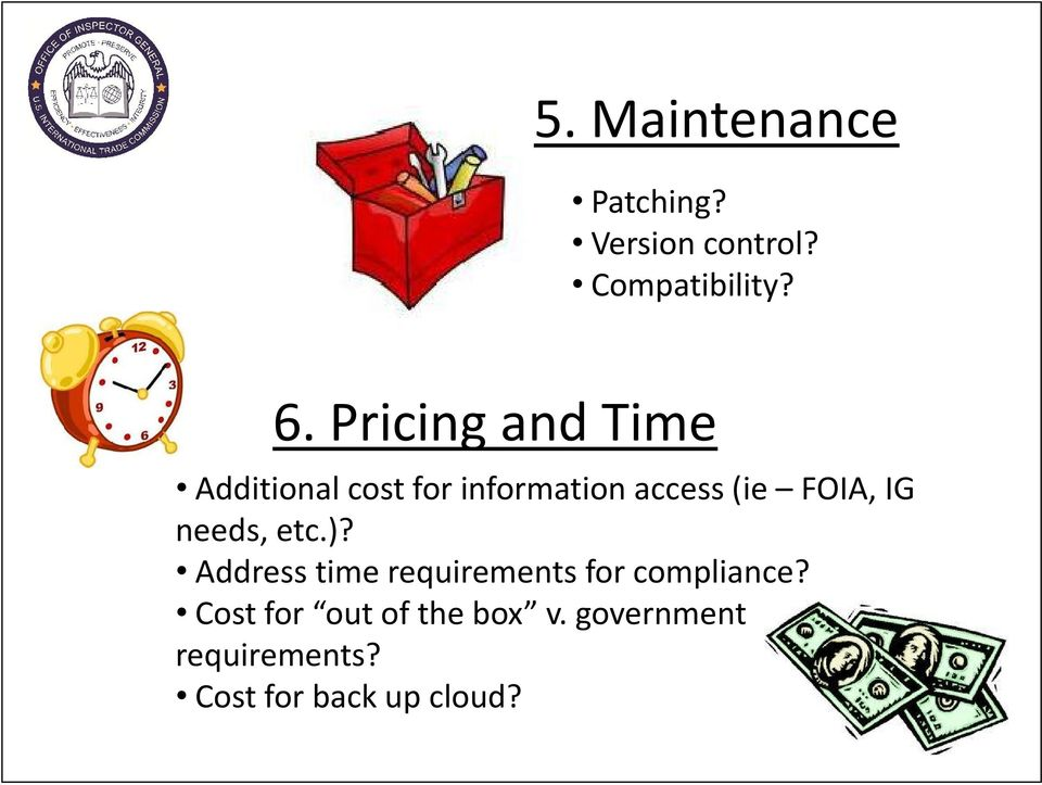 FOIA, IG needs, etc.)? Address time requirements for compliance?