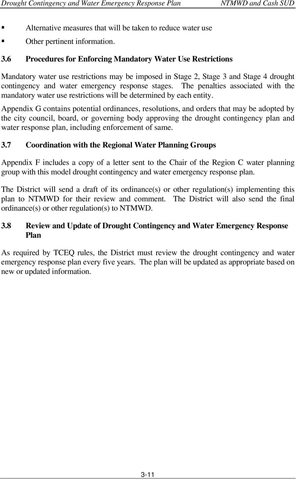 The penalties associated with the mandatory water use restrictions will be determined by each entity.