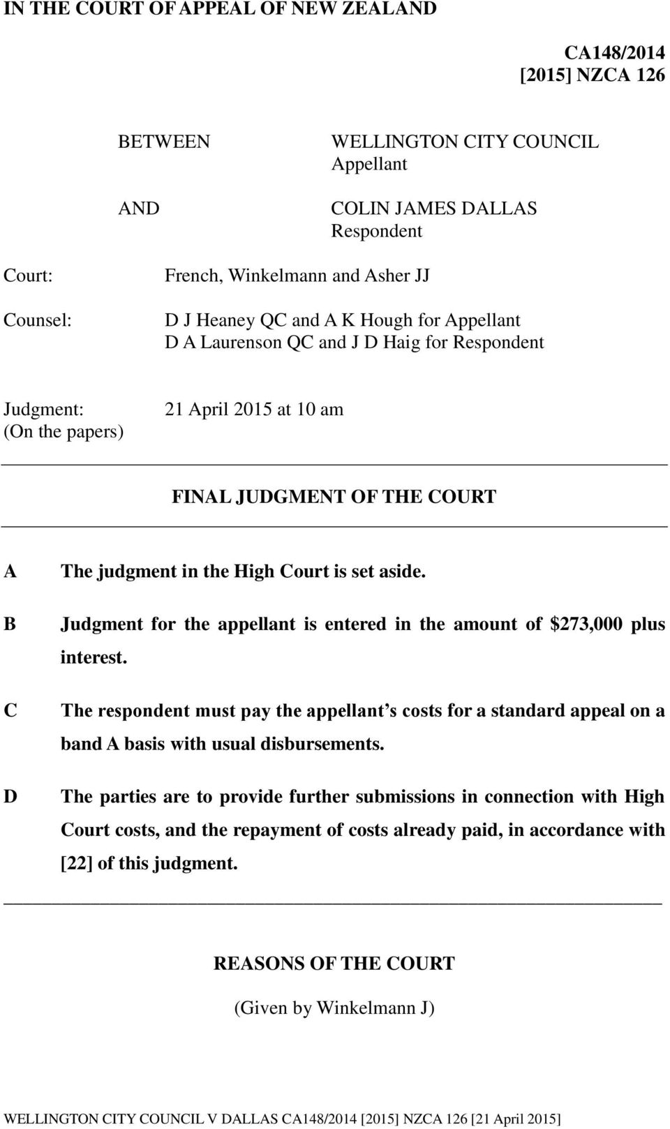 aside. Judgment for the appellant is entered in the amount of $273,000 plus interest. The respondent must pay the appellant s costs for a standard appeal on a band A basis with usual disbursements.