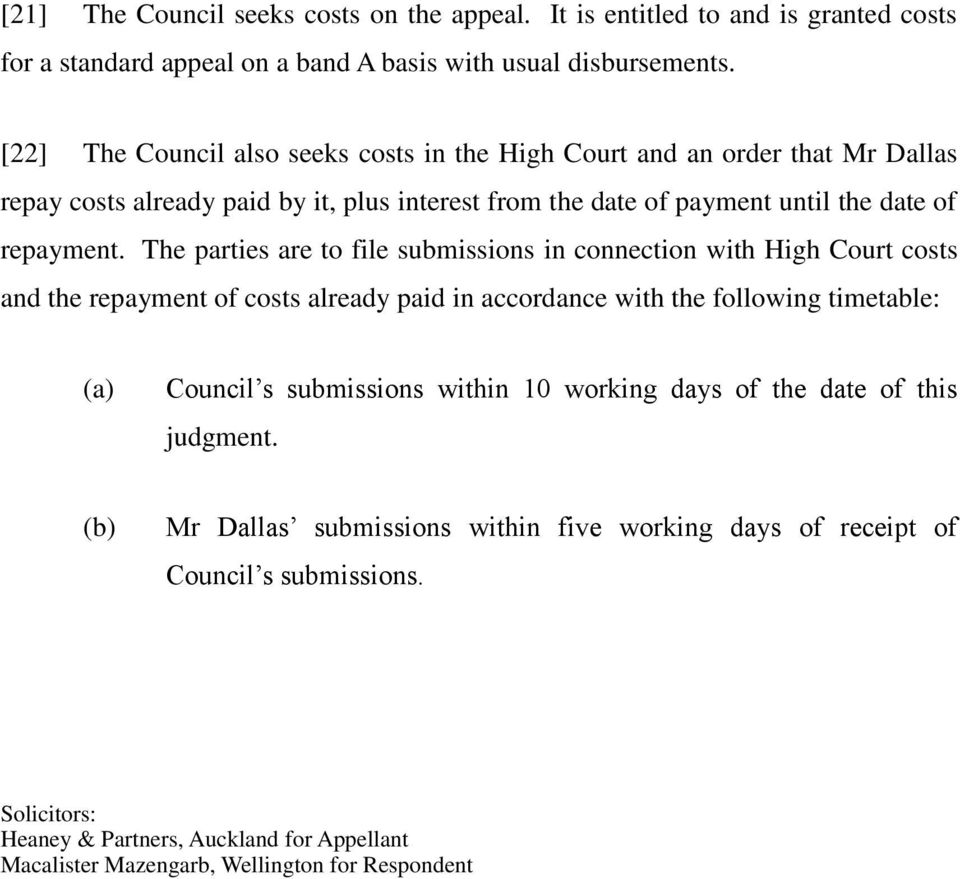 The parties are to file submissions in connection with High Court costs and the repayment of costs already paid in accordance with the following timetable: (a) Council s submissions within