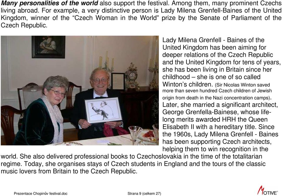 Lady Milena Grenfell - Baines of the United Kingdom has been aiming for deeper relations of the Czech Republic and the United Kingdom for tens of years, she has been living in Britain since her