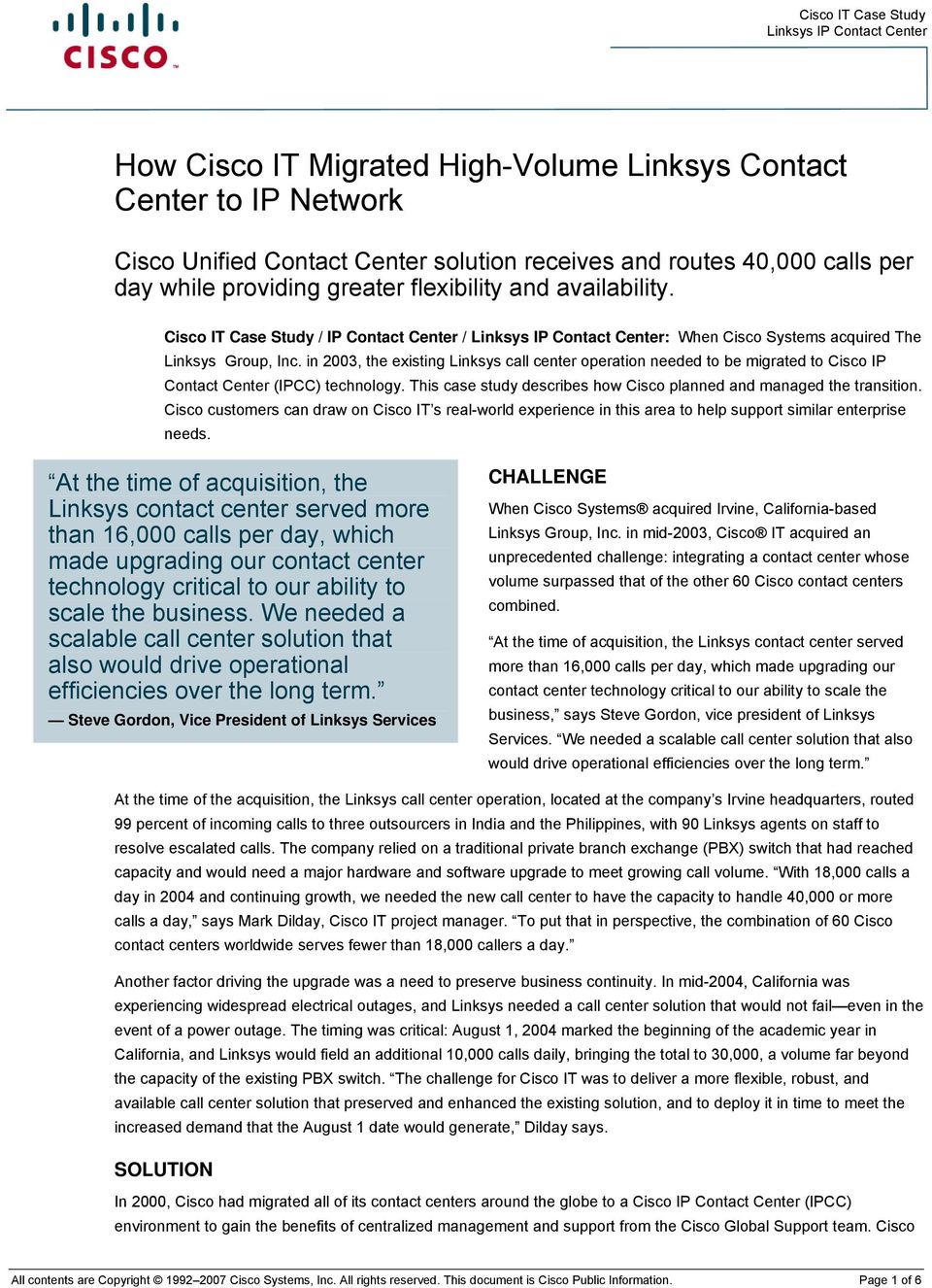 in 2003, the existing Linksys call center operation needed to be migrated to Cisco IP Contact Center (IPCC) technology. This case study describes how Cisco planned and managed the transition.