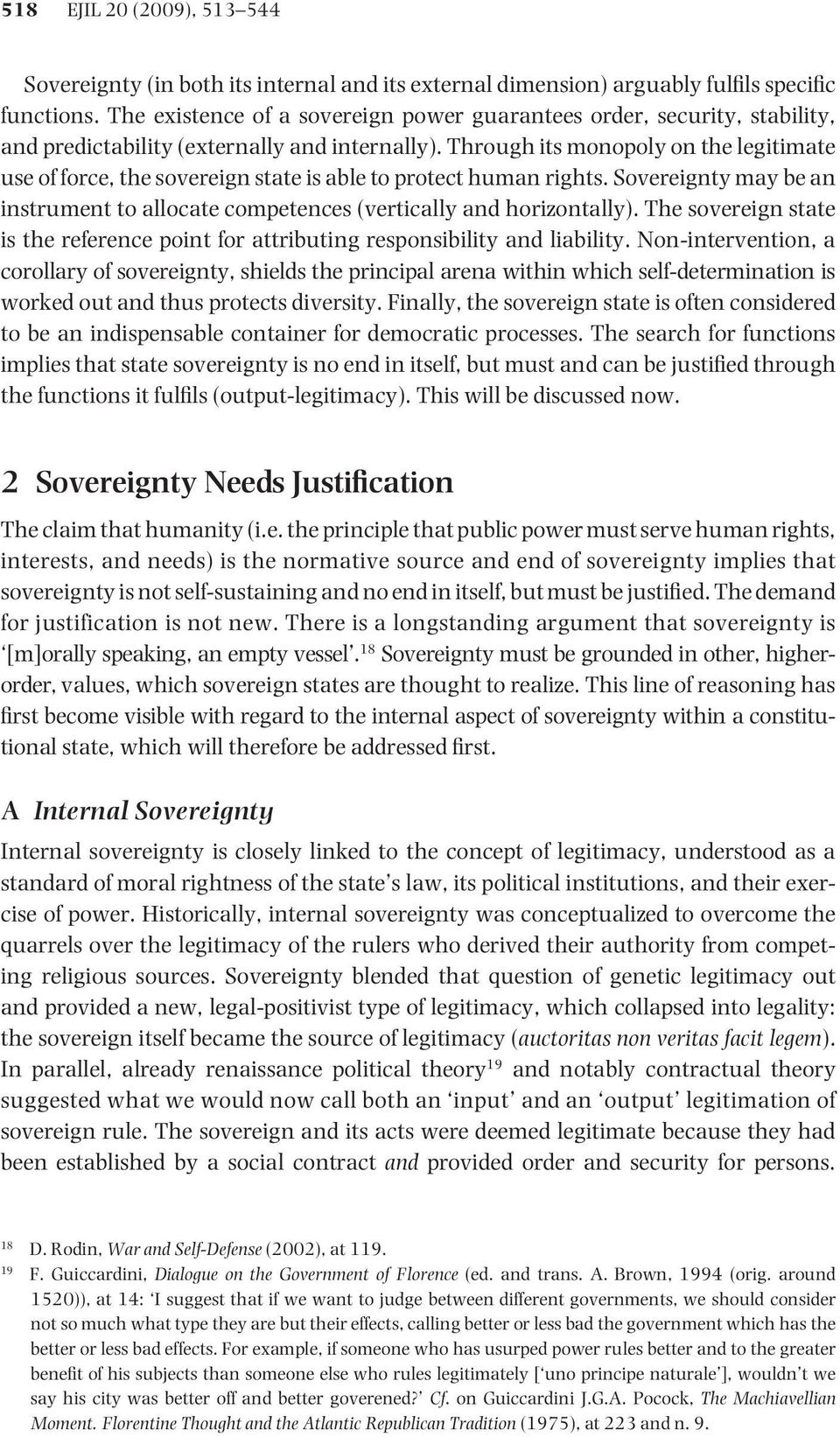 Through its monopoly on the legitimate use of force, the sovereign state is able to protect human rights. Sovereignty may be an instrument to allocate competences (vertically and horizontally).