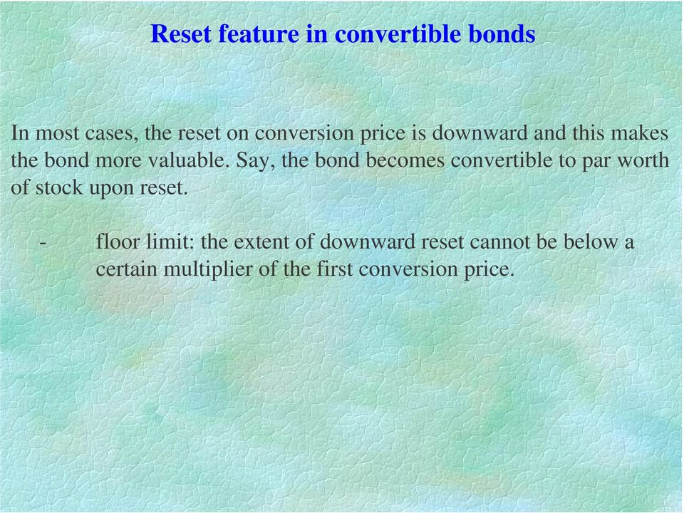 Say, the bond becomes convertible to par worth of stock upon reset.