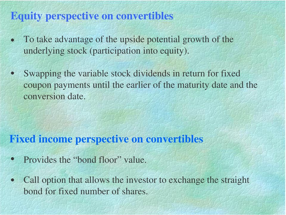 Swapping the variable stock dividends in return for fixed coupon payments until the earlier of the maturity