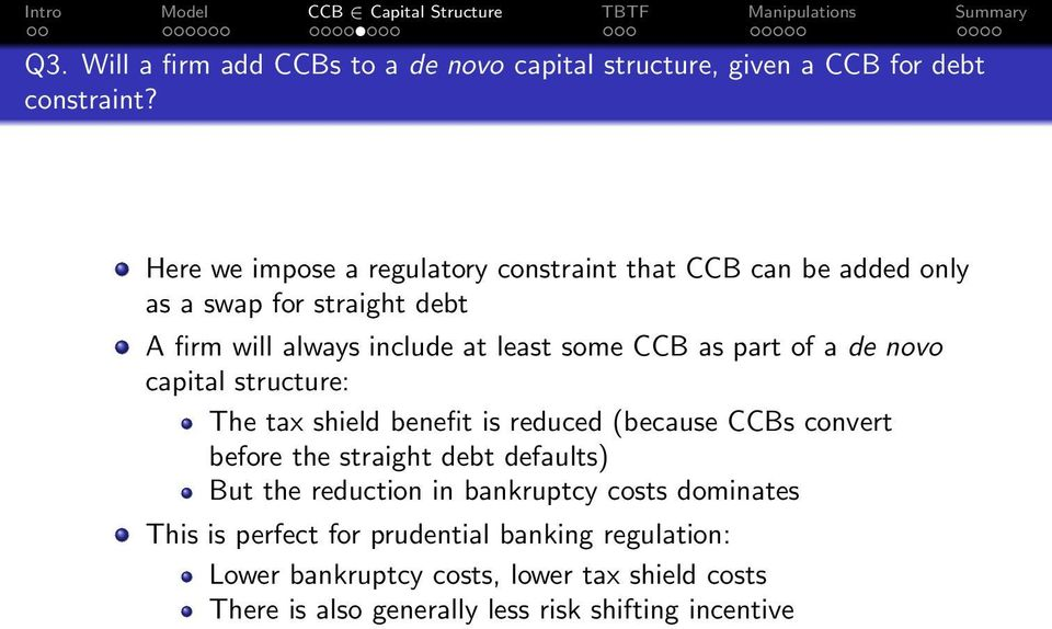 as part of a de novo capital structure: The tax shield benefit is reduced (because CCBs convert before the straight debt defaults) But the