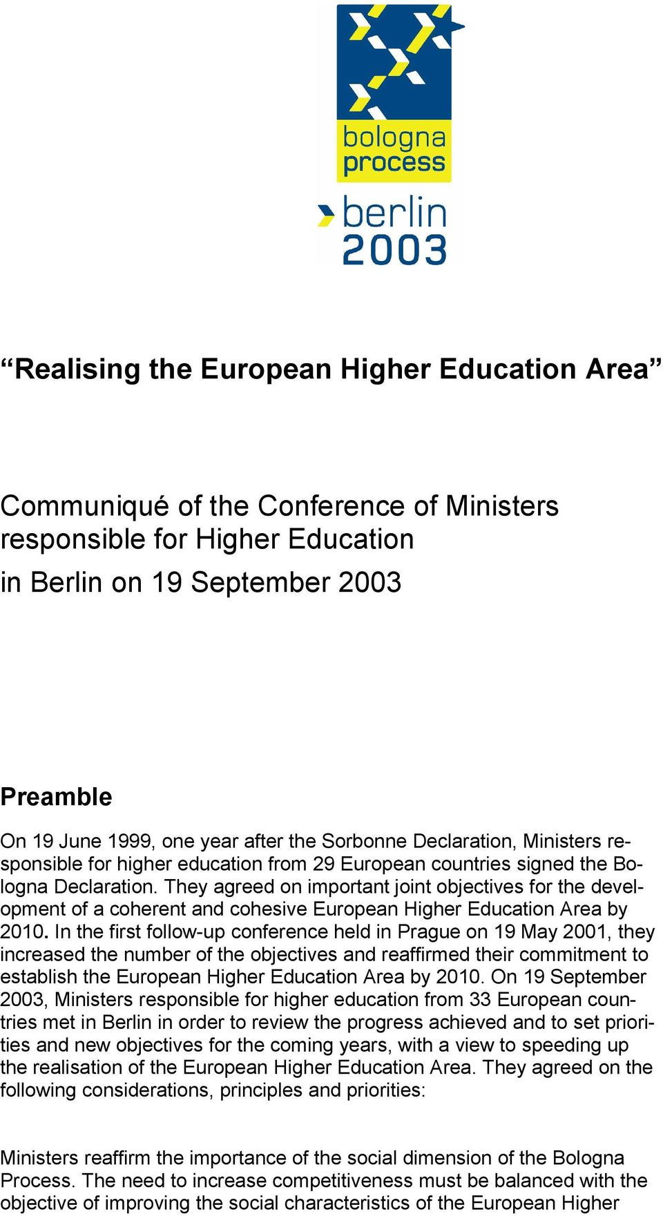 They agreed on important joint objectives for the development of a coherent and cohesive European Higher Education Area by 2010.