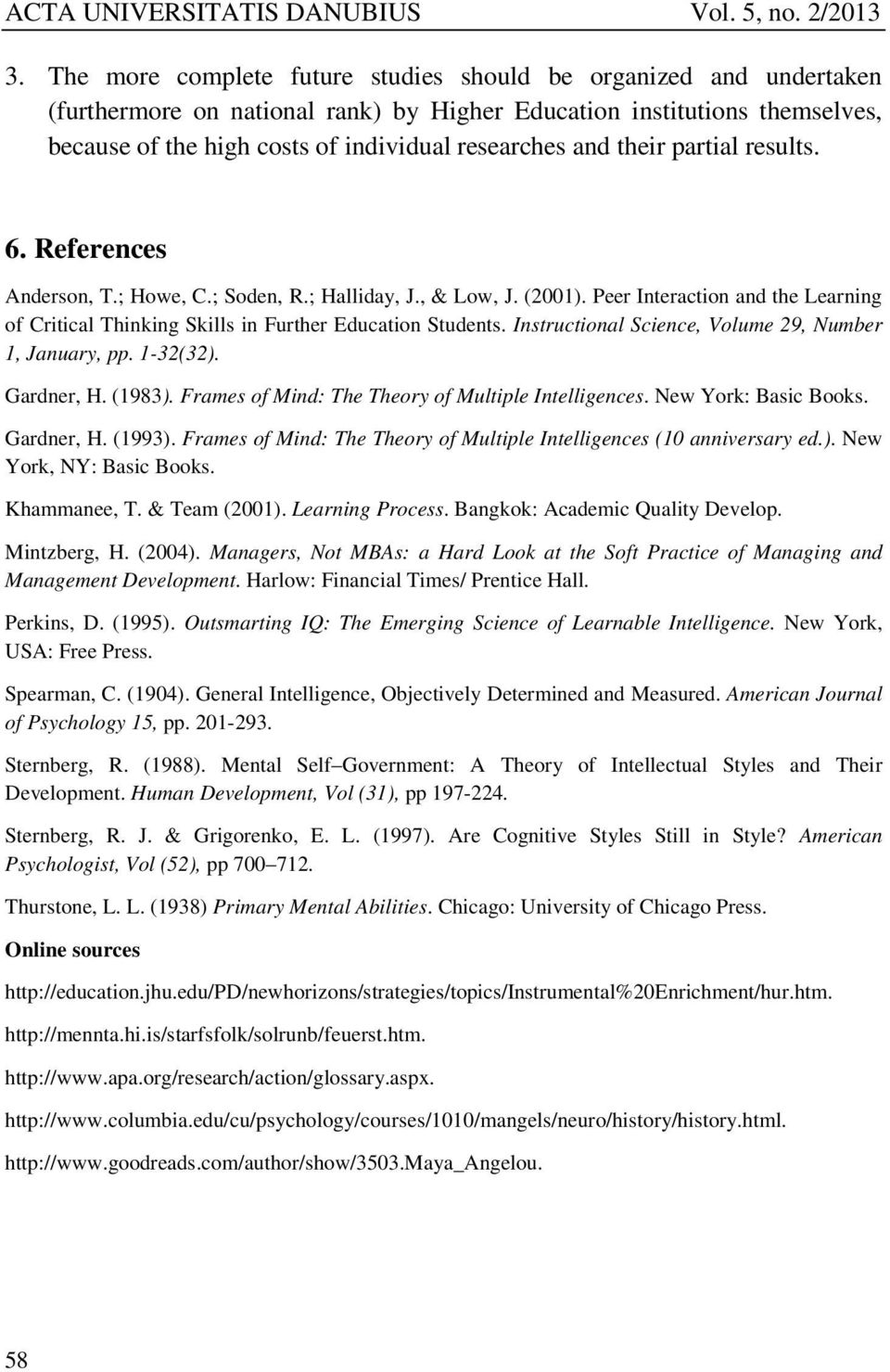 Instructional Science, Volume 29, Number 1, January, pp. 1-32(32). Gardner, H. (1983). Frames of Mind: The Theory of Multiple Intelligences. New York: Basic Books. Gardner, H. (1993).