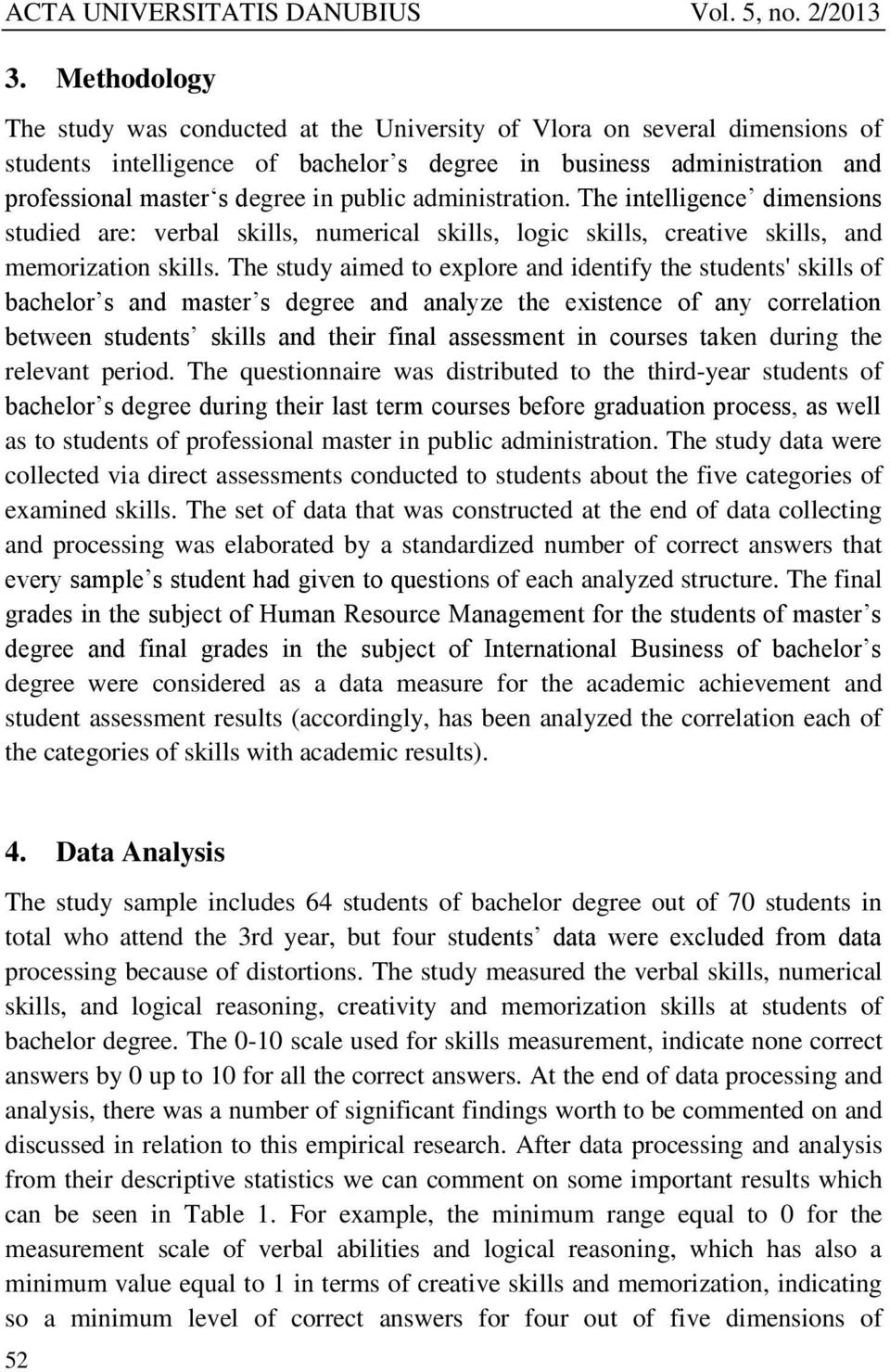 The study aimed to explore and identify the students' skills of bachelor s and master s degree and analyze the existence of any correlation between students skills and their final assessment in