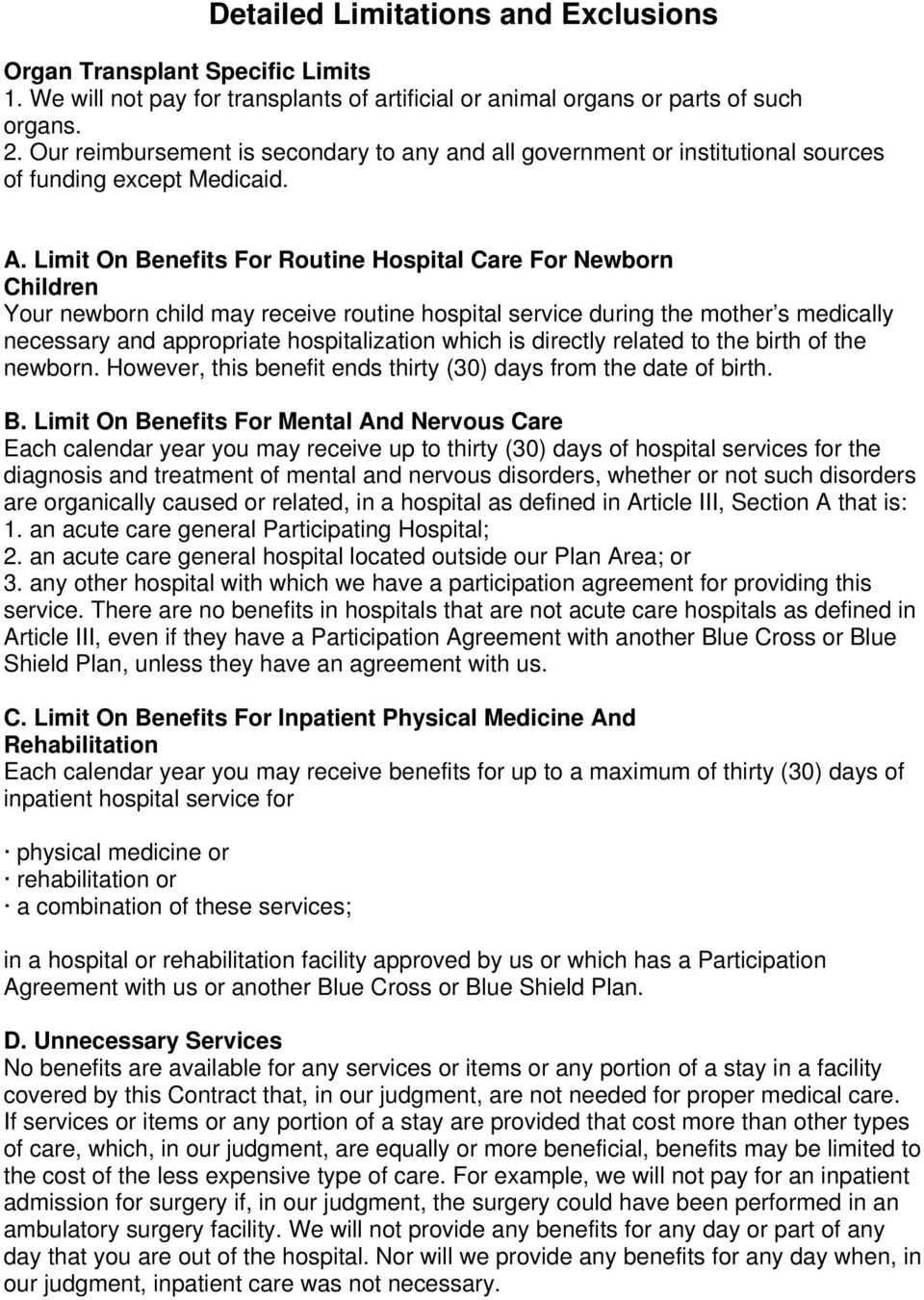 Limit On Benefits For Routine Hospital Care For Newborn Children Your newborn child may receive routine hospital service during the mother s medically necessary and appropriate hospitalization which