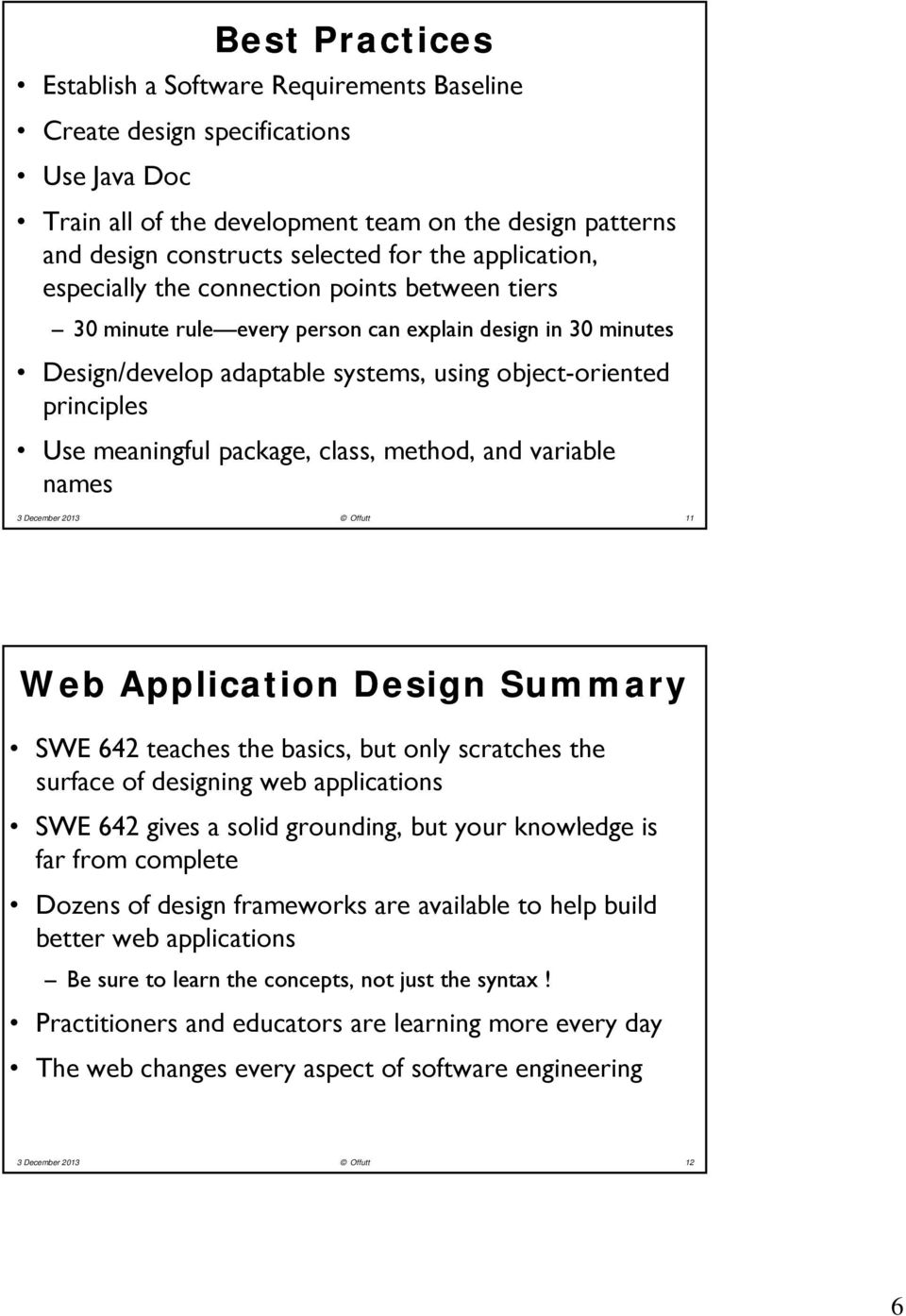 meaningful package, class, method, and variable names 3 December 2013 Offutt 11 Web Application Design Summary SWE 642 teaches the basics, but only scratches the surface of designing web applications