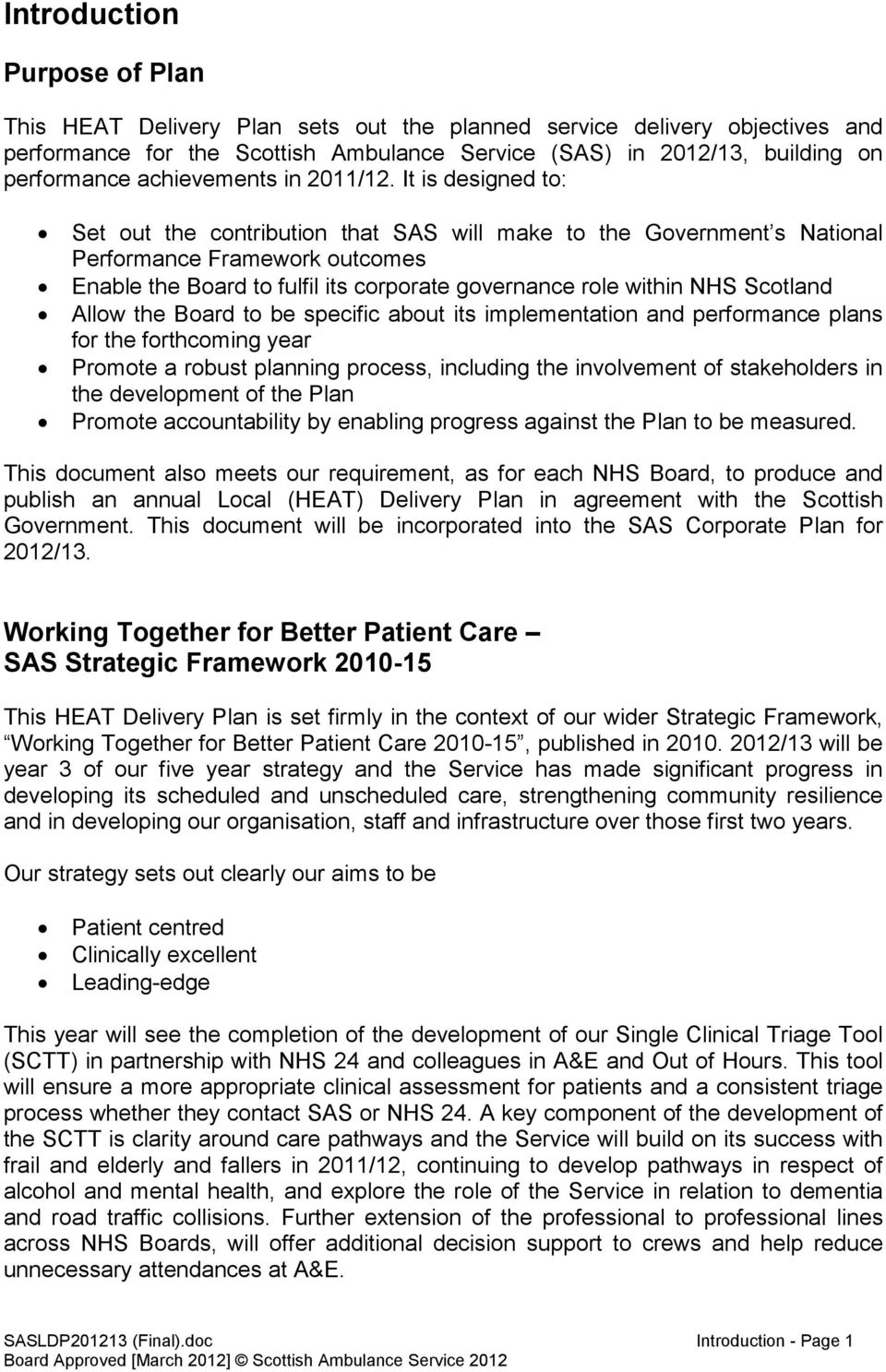 It is designed to: Set out the contribution that SAS will make to the Government s National Performance Framework outcomes Enable the Board to fulfil its corporate governance role within NHS Scotland