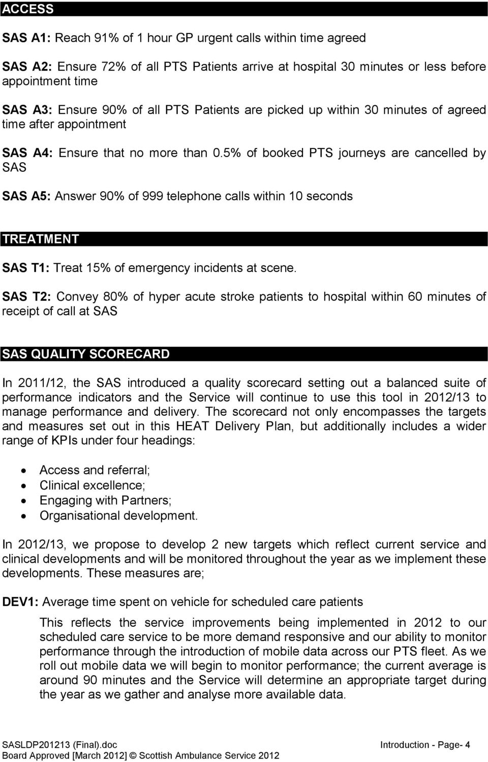 5% of booked PTS journeys are cancelled by SAS SAS A5: Answer 90% of 999 telephone calls within 10 seconds TREATMENT SAS T1: Treat 15% of emergency incidents at scene.