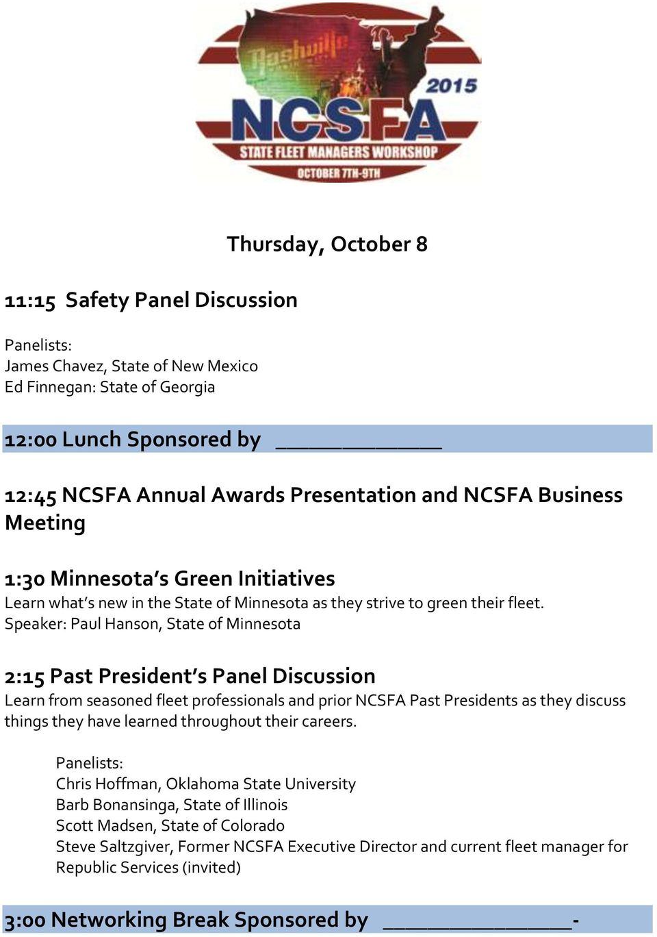 Speaker: Paul Hanson, State of Minnesota 2:15 Past President s Panel Discussion Learn from seasoned fleet professionals and prior NCSFA Past Presidents as they discuss things they have learned