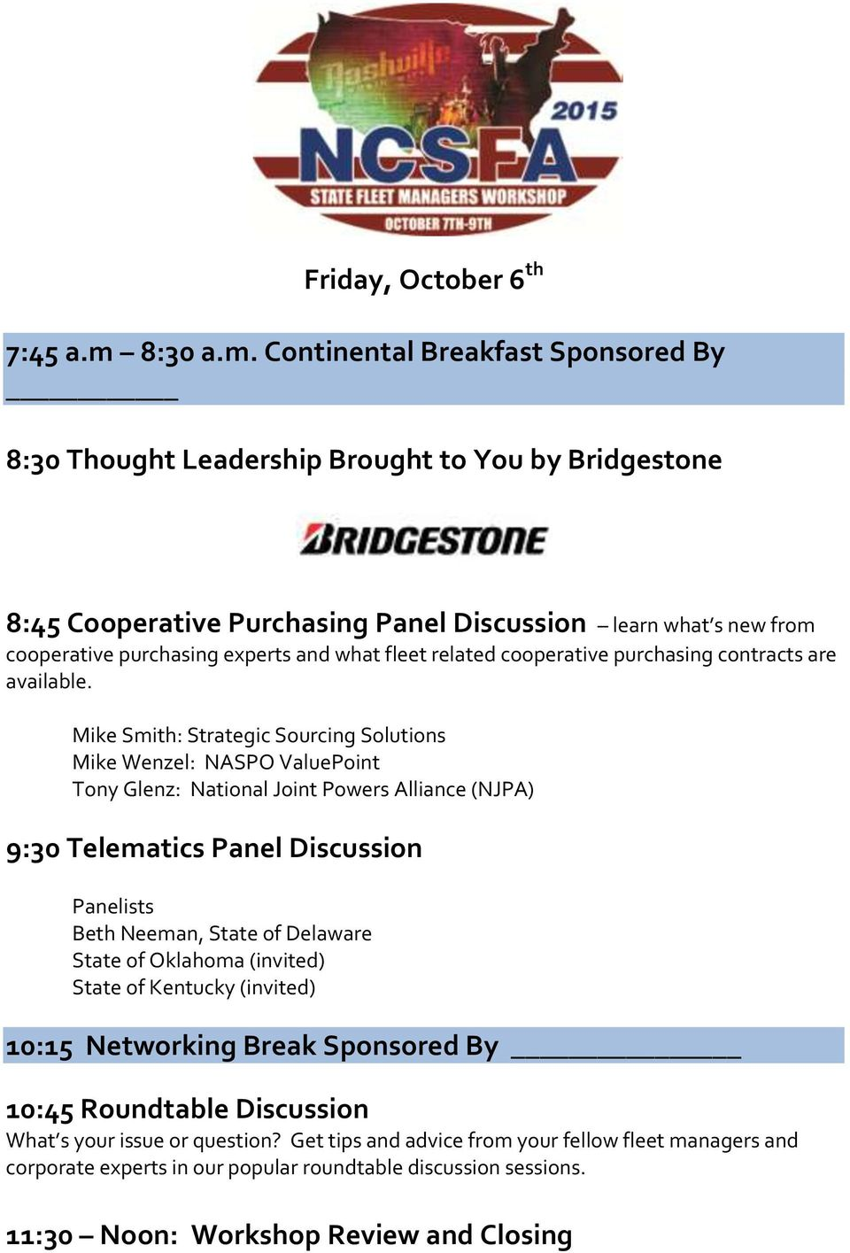 Continental Breakfast Sponsored By 8:30 Thought Leadership Brought to You by Bridgestone 8:45 Cooperative Purchasing Panel Discussion learn what s new from cooperative purchasing experts and what