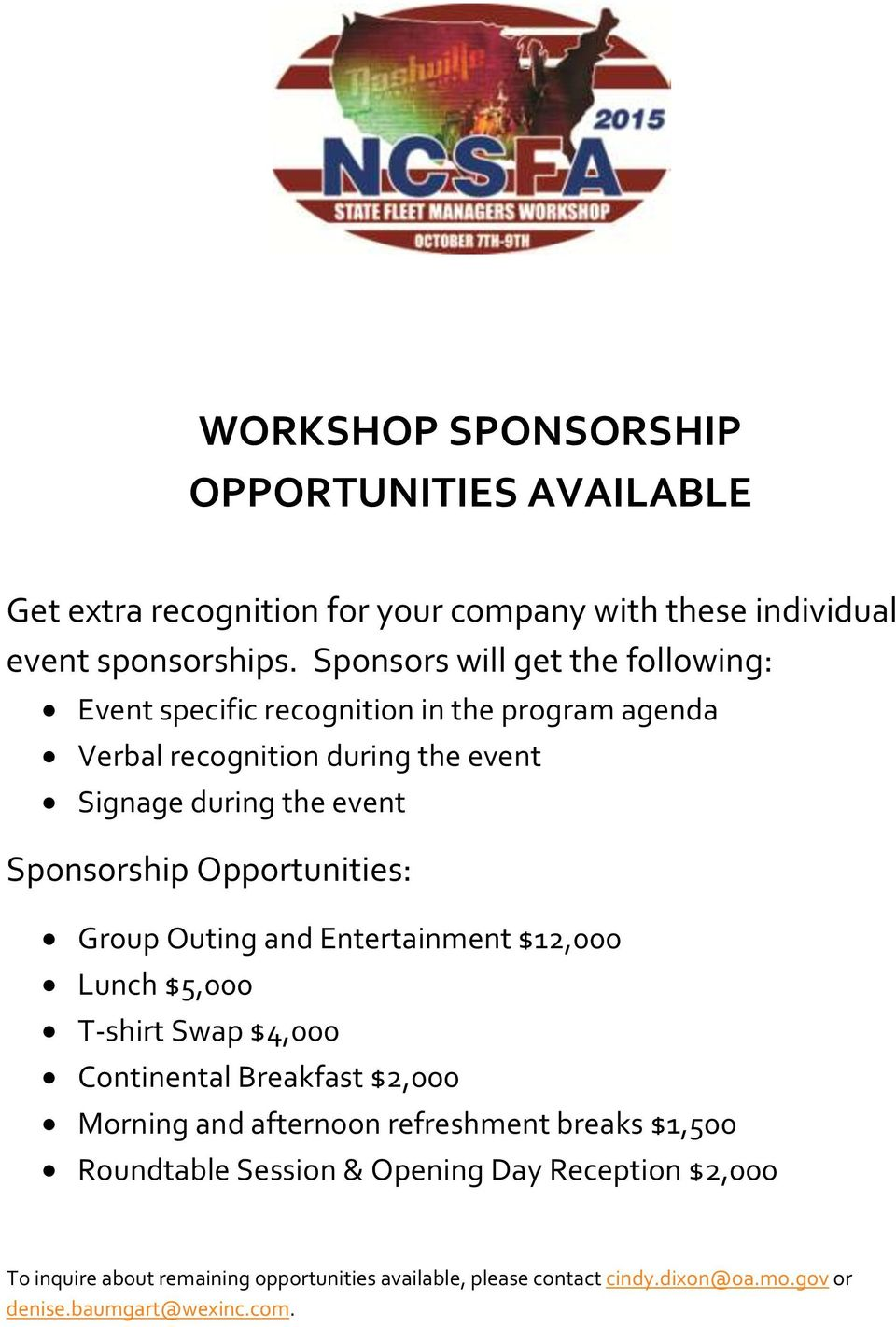 Sponsorship Opportunities: Group Outing and Entertainment $12,000 Lunch $5,000 T-shirt Swap $4,000 Continental Breakfast $2,000 Morning and afternoon