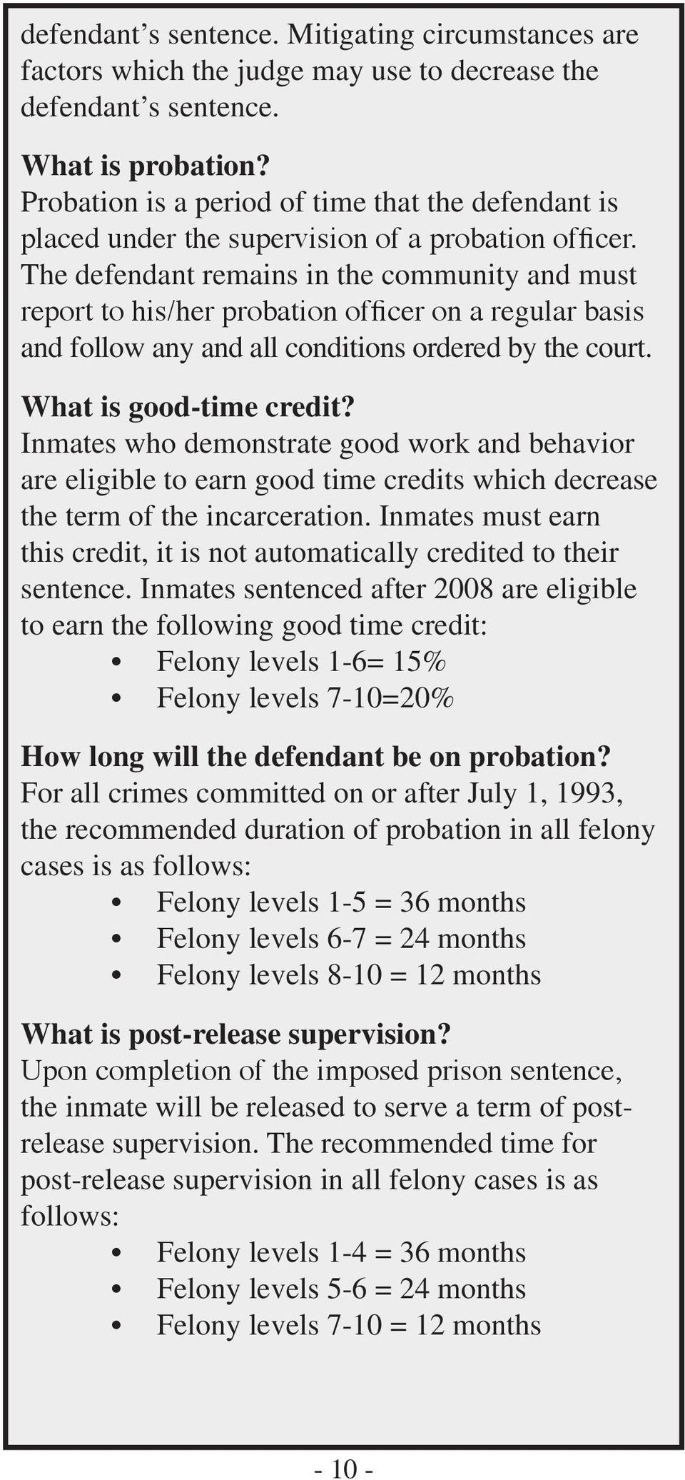 The defendant remains in the community and must report to his/her probation officer on a regular basis and follow any and all conditions ordered by the court. What is good-time credit?