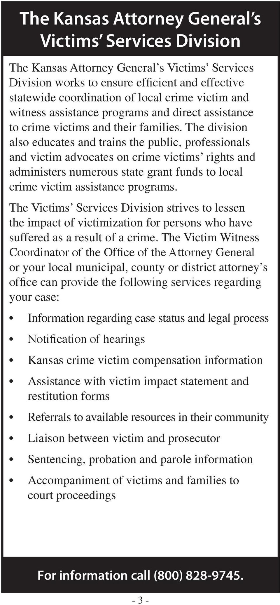 The division also educates and trains the public, professionals and victim advocates on crime victims rights and administers numerous state grant funds to local crime victim assistance programs.