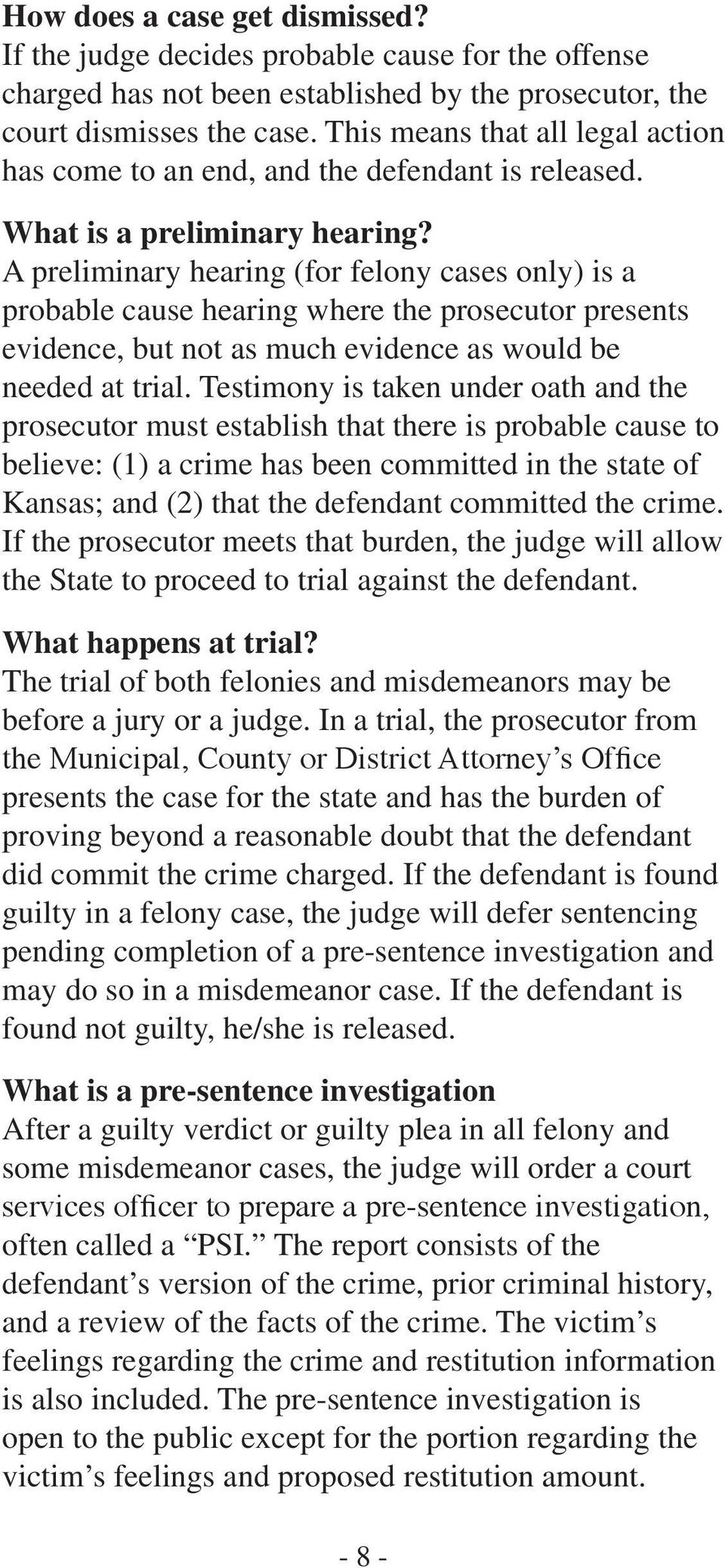 A preliminary hearing (for felony cases only) is a probable cause hearing where the prosecutor presents evidence, but not as much evidence as would be needed at trial.