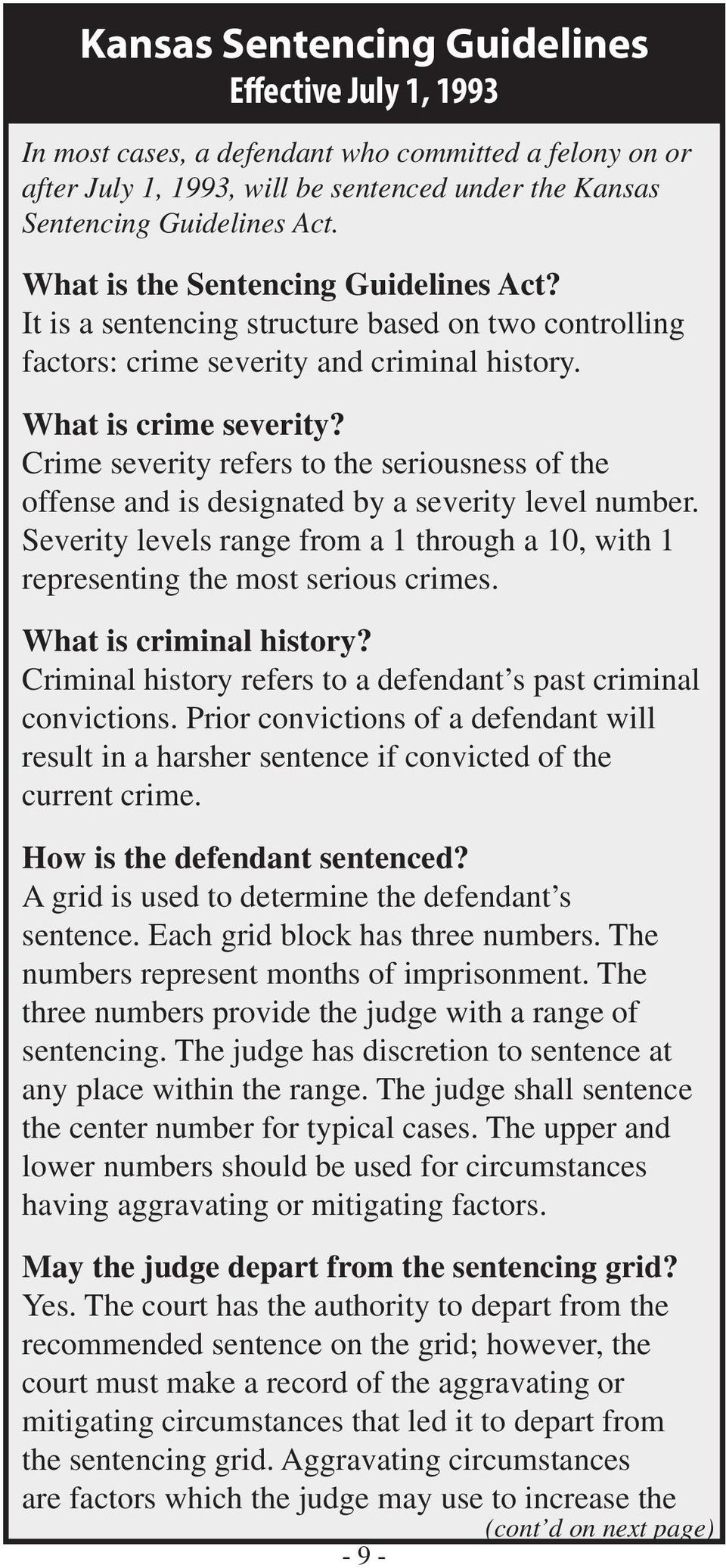Crime severity refers to the seriousness of the offense and is designated by a severity level number. Severity levels range from a 1 through a 10, with 1 representing the most serious crimes.