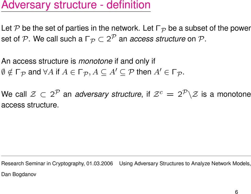 We call such a Γ P 2 P an access structure on P.