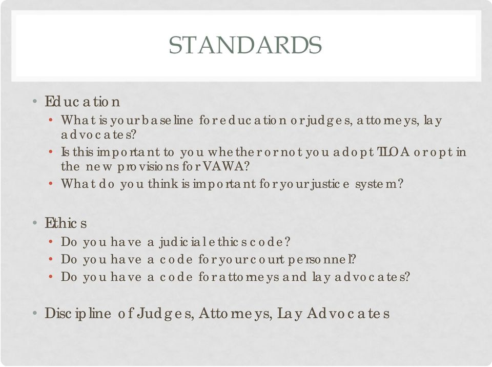 What do you think is important for your justice system? Ethics Do you have a judicial ethics code?