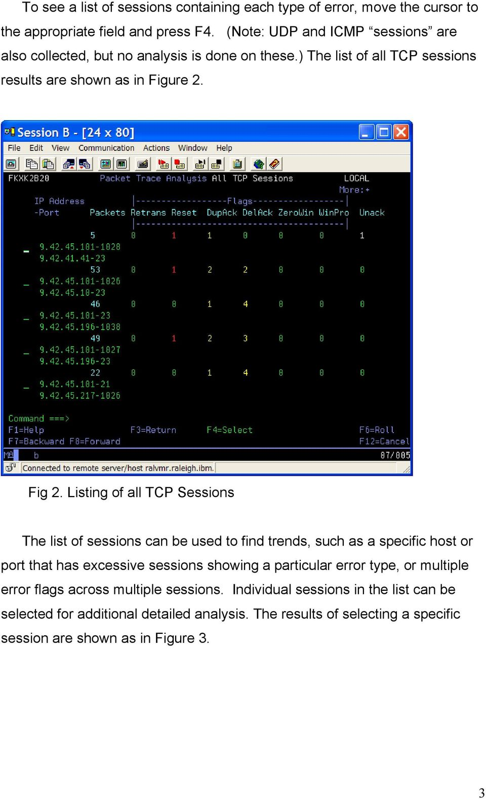 Listing of all TCP Sessions The list of sessions can be used to find trends, such as a specific host or port that has excessive sessions showing a particular