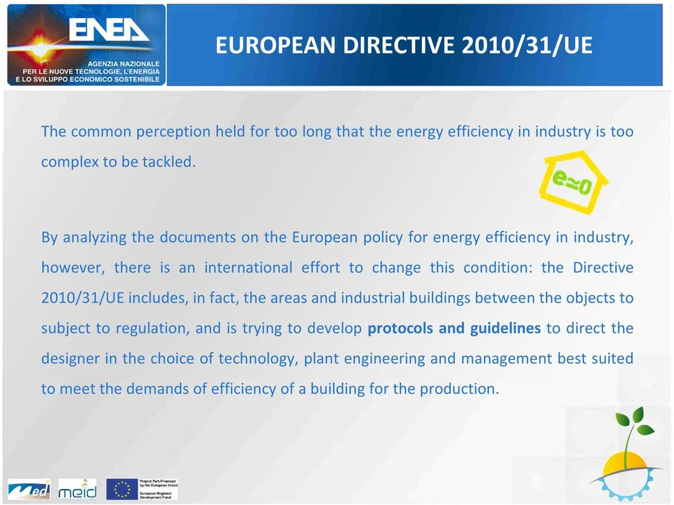 Directive 2010/31/UE includes, in fact, the areas and industrial buildings between the objects to subject to regulation, and is trying to develop protocols