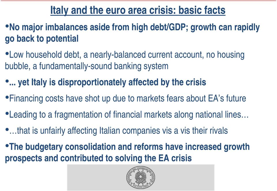 .. yet Italy is disproportionately affected by the crisis Financing costs have shot up due to markets fears about EA s future Leading to a fragmentation
