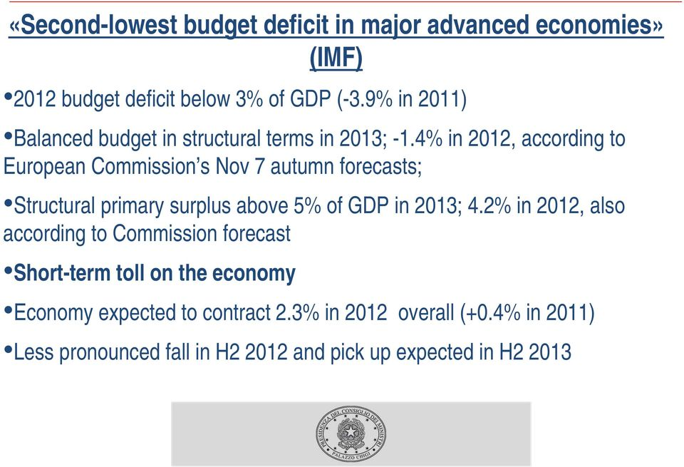 4% in 2012, according to European Commission s Nov 7 autumn forecasts; Structural primary surplus above 5% of GDP in 2013; 4.