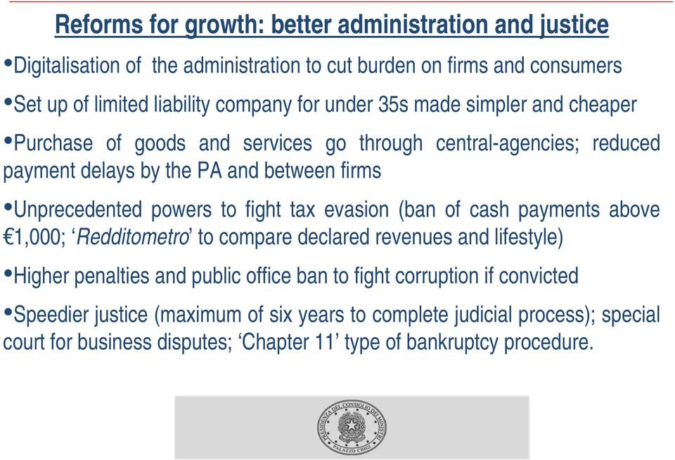 powers to fight tax evasion (ban of cash payments above 1,000; Redditometro to compare declared revenues and lifestyle) Higher penalties and public office ban to