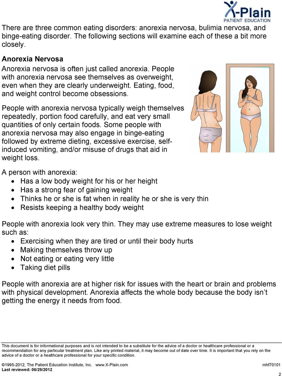 Eating, food, and weight control become obsessions. People with anorexia nervosa typically weigh themselves repeatedly, portion food carefully, and eat very small quantities of only certain foods.