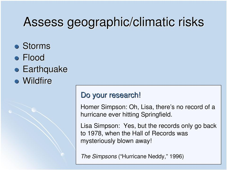 Homer Simpson: Oh, Lisa, there s no record of a hurricane ever hitting