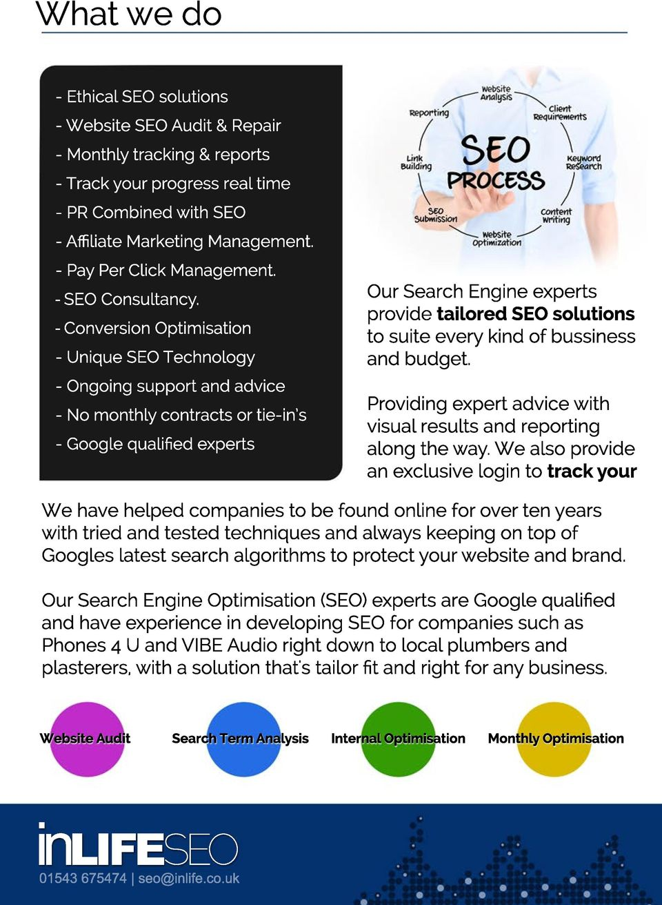 Conversion Optimisation - Unique SEO Technology - Ongoing support and advice - No monthly contracts or tie-in s - Google qualified experts Our Search Engine experts provide tailored SEO solutions to