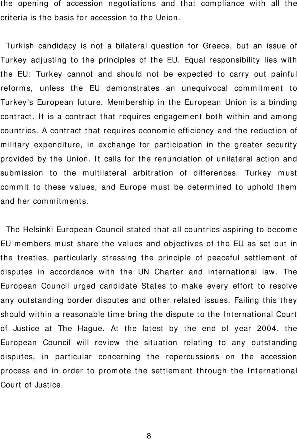 Equal responsibility lies with the EU: Turkey cannot and should not be expected to carry out painful reforms, unless the EU demonstrates an unequivocal commitment to Turkey s European future.