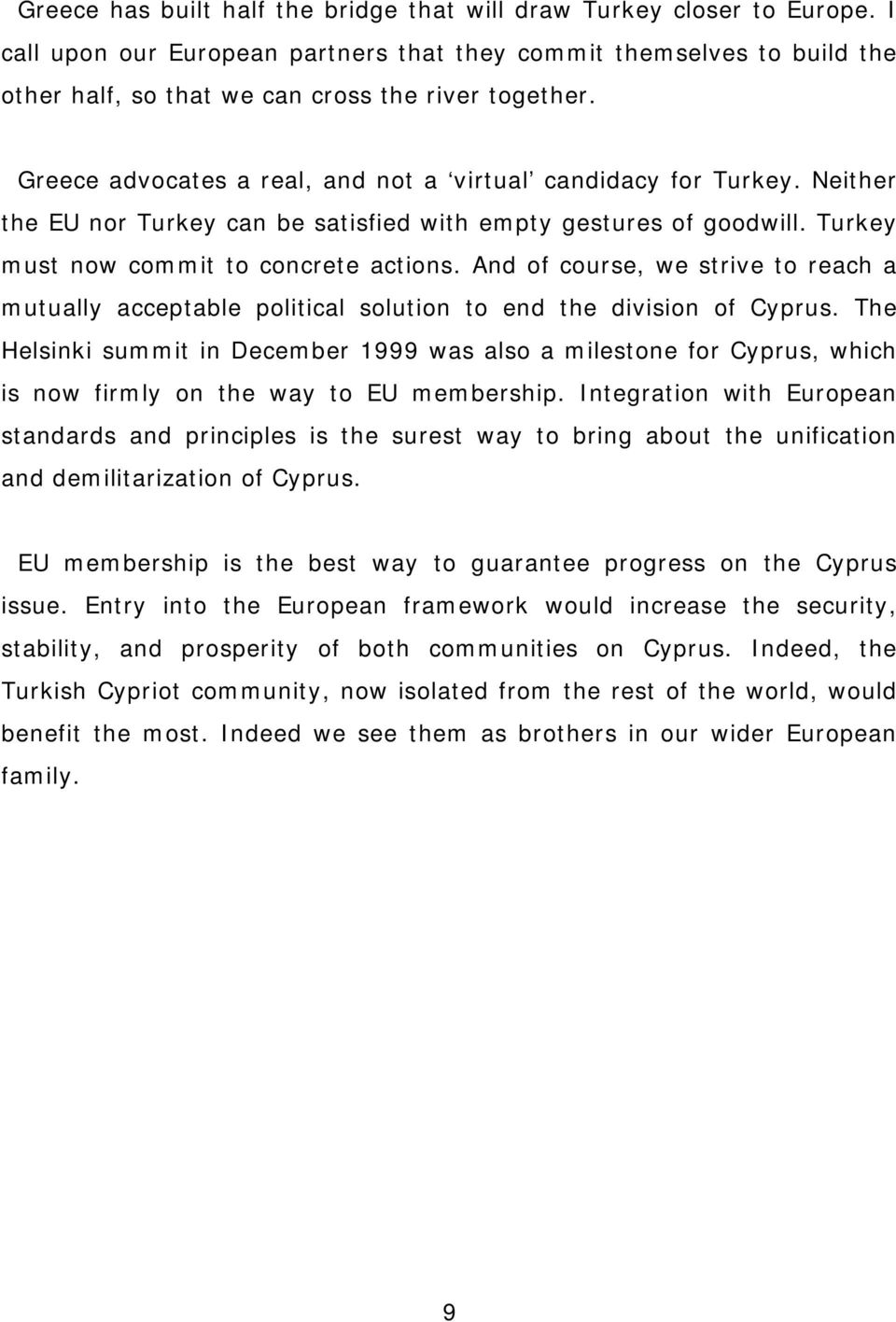 And of course, we strive to reach a mutually acceptable political solution to end the division of Cyprus.