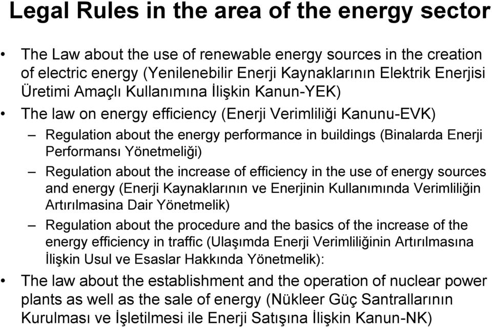 about the increase of efficiency in the use of energy sources and energy (Enerji Kaynaklarının ve Enerjinin Kullanımında Verimliliğin Artırılmasina Dair Yönetmelik) Regulation about the procedure and