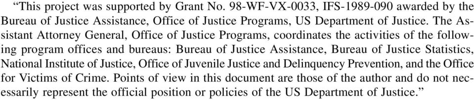 The Assistant Attorney General, Office of Justice Programs, coordinates the activities of the following program offices and bureaus: Bureau of Justice