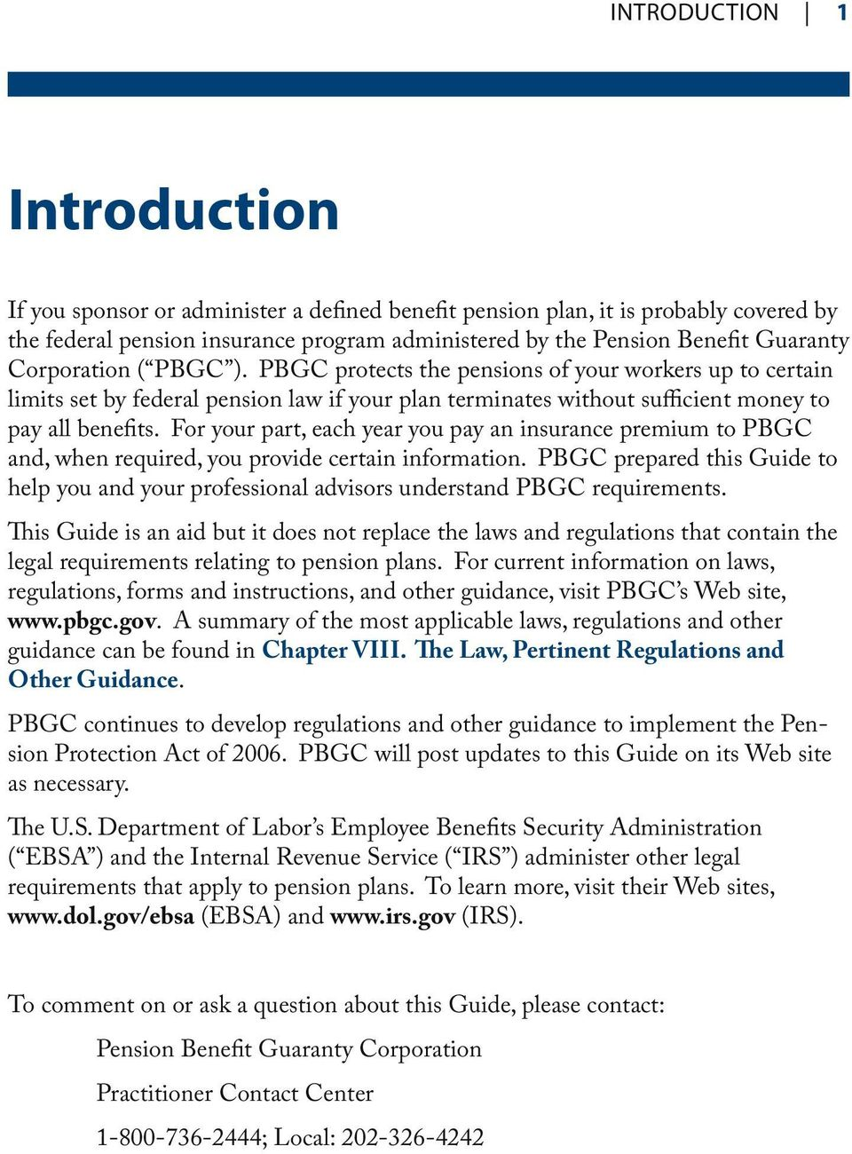 For your part, each year you pay an insurance premium to PBGC and, when required, you provide certain information.