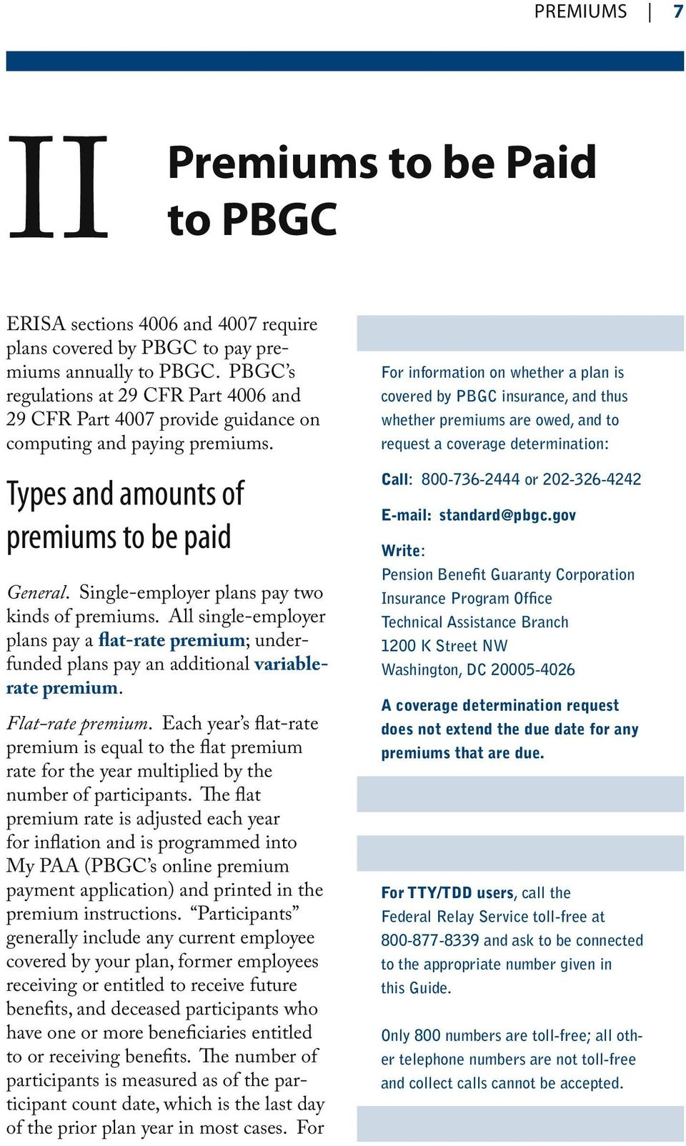 Single-employer plans pay two kinds of premiums. All single-employer plans pay a flat-rate premium; underfunded plans pay an additional variablerate premium. Flat-rate premium.