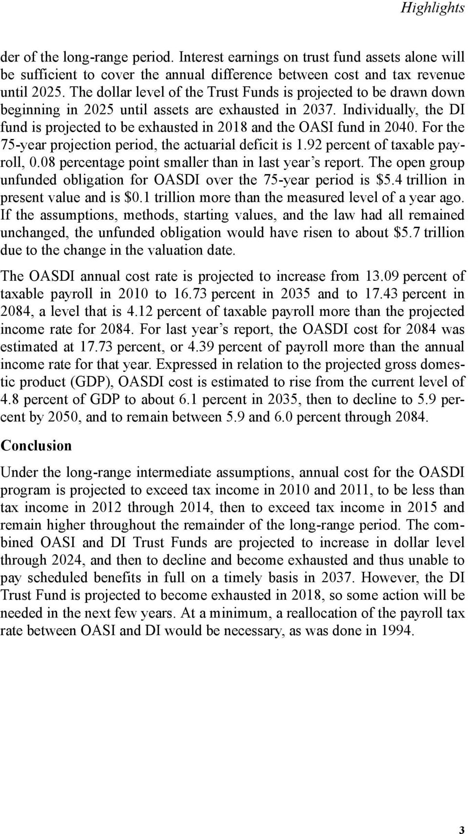 Individually, the DI fund is projected to be exhausted in 2018 and the OASI fund in 2040. For the 75-year projection period, the actuarial deficit is 1.92 percent of taxable payroll, 0.