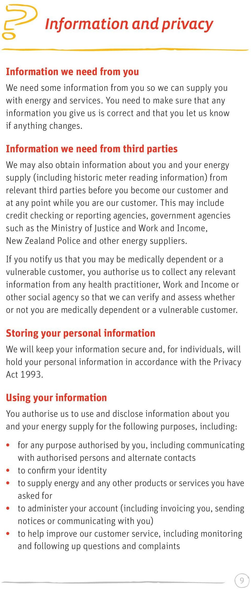 Information we need from third parties We may also obtain information about you and your energy supply (including historic meter reading information) from relevant third parties before you become our