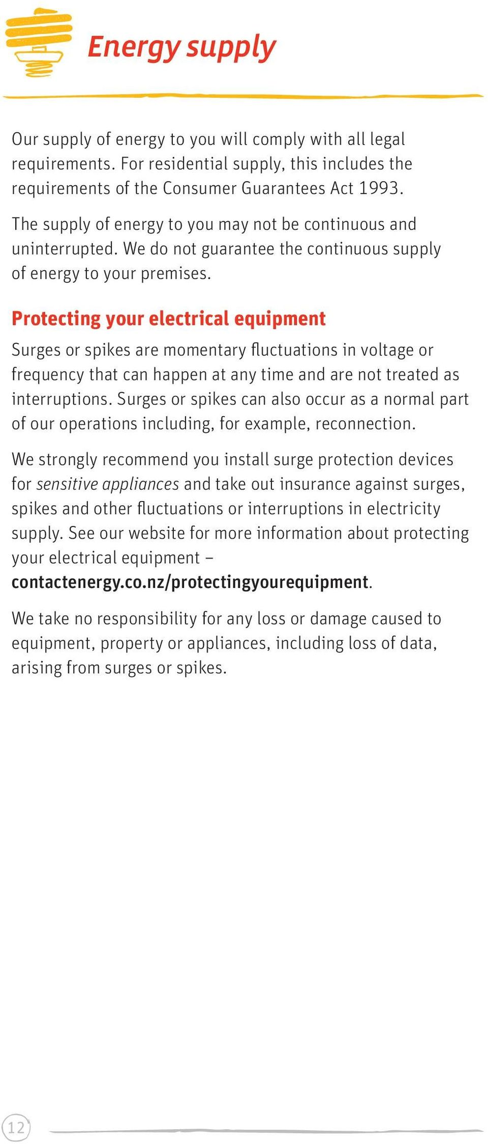 Protecting your electrical equipment Surges or spikes are momentary fluctuations in voltage or frequency that can happen at any time and are not treated as interruptions.