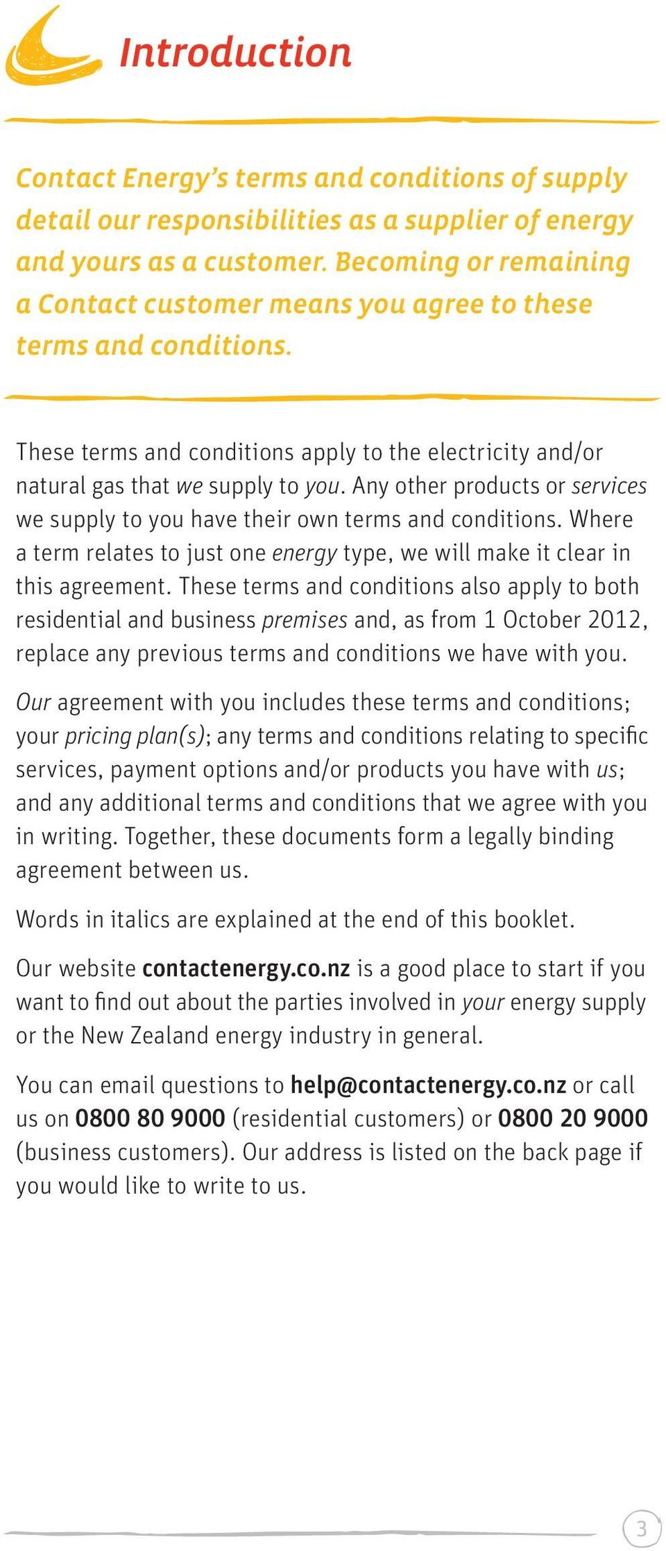 Any other products or services we supply to you have their own terms and conditions. Where a term relates to just one energy type, we will make it clear in this agreement.